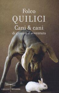 Libro Cani & cani di gioco e d'avventura Folco Quilici