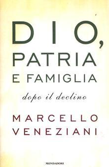Dio, patria e famiglia dopo il declino - Marcello Veneziani - copertina