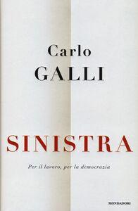 Foto Cover di Sinistra. Per il lavoro, per la democrazia, Libro di Carlo Galli, edito da Mondadori