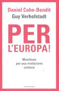 Libro Per l'Europa! Manifesto per una rivoluzione unitaria Daniel Cohn-Bendit , Guy Verhofstadt