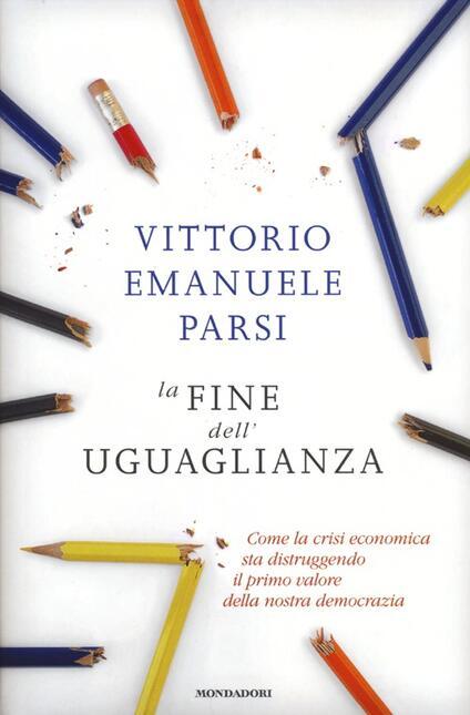 La fine dell'uguaglianza. Come la crisi economica sta distruggendo il primo valore della nostra democrazia - Vittorio Emanuele Parsi - copertina