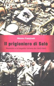 Foto Cover di Il prigioniero di Salò. Mussolini e la tragedia italiana del 1943-1945, Libro di Mimmo Franzinelli, edito da Mondadori
