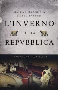 Libro L' inverno della Repubblica. La congiura di Catilina Massimo Bocchiola , Marco Sartori