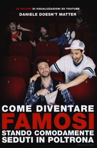 Foto Cover di Come diventare famosi stando comodamente seduti in poltrona, Libro di Daniele Doesn't Matter, edito da Mondadori