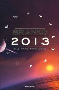 Libro Calendario astrologico 2013. Guida giornaliera segno per segno Branko