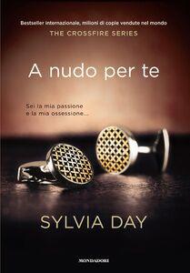 Libro A nudo per te. The crossfire series. Vol. 1 Sylvia Day