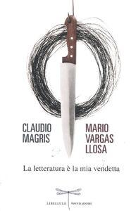 Libro La letteratura è la mia vendetta Claudio Magris , Mario Vargas Llosa