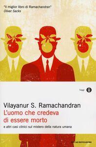 Foto Cover di L' uomo che credeva di essere morto e altri casi clinici sul mistero della natura umana, Libro di Vilayanur S. Ramachandran, edito da Mondadori