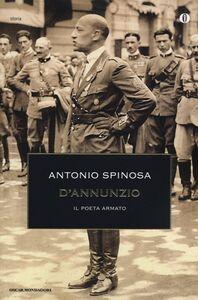 Foto Cover di D'Annunzio. Il poeta armato, Libro di Antonio Spinosa, edito da Mondadori