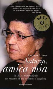 Libro Natuzza, amica mia. La vita di Natuzza Evolo nel racconto di una testimone d'eccezione Luciano Regolo