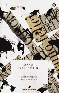 Libro Antologica. Poesie 1958-2010 Nanni Balestrini