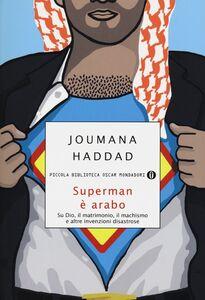 Libro Superman è arabo. Su Dio, il matrimonio, il machismo e altre invenzioni disastrose Joumana Haddad
