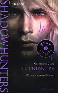 Foto Cover di Le origini. Il principe. Shadowhunters, Libro di Cassandra Clare, edito da Mondadori