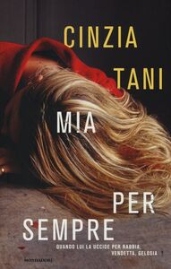 Foto Cover di Mia per sempre. Quando lui uccide per rabbia, vendetta, gelosia, Libro di Cinzia Tani, edito da Mondadori