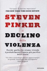 Libro Il declino della violenza. Perché quella che stiamo vivendo è probabilmente l'epoca più pacifica della storia Steven Pinker
