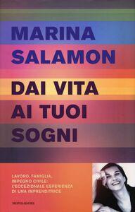 Foto Cover di Dai vita ai tuoi sogni, Libro di Marina Salamon, edito da Mondadori