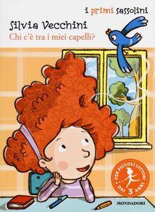 Foto Cover di Chi c'è tra i miei capelli?, Libro di Silvia Vecchini, edito da Mondadori