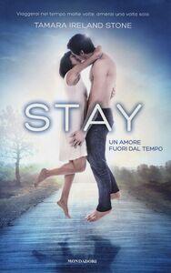 Foto Cover di Stay. Un amore fuori dal tempo, Libro di Tamara Ireland Stone, edito da Mondadori