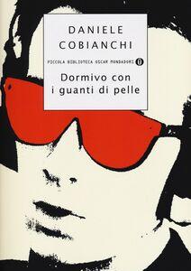 Foto Cover di Dormivo con i guanti di pelle, Libro di Daniele Cobianchi, edito da Mondadori