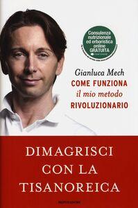 Foto Cover di Dimagrisci con la tisanoreica, Libro di Gianluca Mech, edito da Mondadori