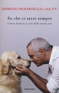 Foto Cover di So che ci sarai sempre. Lettere d'amore ai cani della nostra vita, Libro di Giorgio Panariello, edito da Mondadori