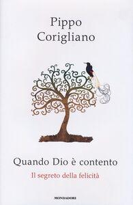 Libro Quando Dio è contento. Il segreto della felicità Pippo Corigliano