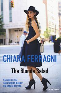 Libro The Blonde Salad. Consigli di stile dalla fashion blogger più seguita del web Chiara Ferragni