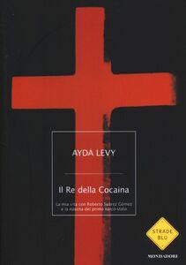 Foto Cover di Il Re della Cocaina. La mia vita con Roberto Suárez Gómez e la nascita del primo narco-stato, Libro di Ayda Levy, edito da Mondadori