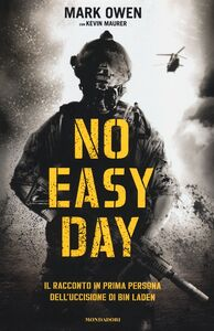 Foto Cover di No easy day. Il racconto in prima persona dell'uccisione di Bin Laden, Libro di Mark Owen,Kevin Maurer, edito da Mondadori