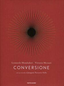 Libro Conversione. Una storia personale Leonardo Mondadori , Vittorio Messori