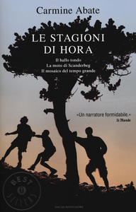 Libro Le stagioni di Hora: Il ballo tondo-La moto di Scanderbeg-Il mosaico del tempo grande Carmine Abate
