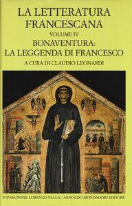 Libro La letteratura francescana. Testo latino a fronte. Vol. 4: Bonaventura: la leggenda di Francesco.