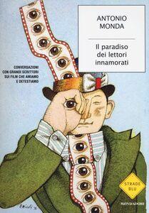 Libro Il paradiso dei lettori innamorati. Conversazioni con grandi scrittori sui film che amiamo e detestiamo Antonio Monda