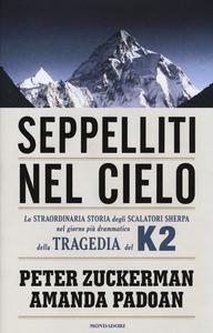 Libro Seppelliti nel cielo. La straordinaria storia degli scalatori sherpa nel giorno più drammatico della tragedia del K2 Peter Zuckerman , Amanda Padoan