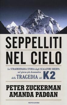 Seppelliti nel cielo. La straordinaria storia degli scalatori sherpa nel giorno più drammatico della tragedia del K2 - Peter Zuckerman,Amanda Padoan - copertina