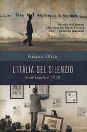 L' Italia del silenzio. 8 settembre 1943: storia del paese che non ha fatto i conti con il proprio passato