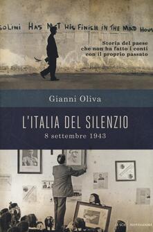 L' Italia del silenzio. 8 settembre 1943: storia del paese che non ha fatto i conti con il proprio passato - Gianni Oliva - copertina