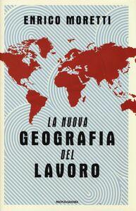 Foto Cover di La nuova geografia del lavoro, Libro di Enrico Moretti, edito da Mondadori