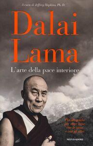 Foto Cover di L' arte della pace interiore, Libro di Gyatso Tenzin (Dalai Lama), edito da Mondadori