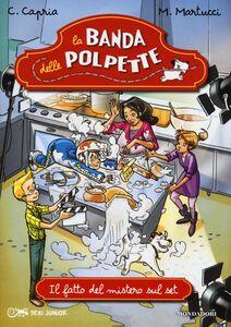 Foto Cover di Il fatto del mistero sul set. La banda delle polpette. Vol. 6, Libro di Carolina Capria,Mariella Martucci, edito da Mondadori