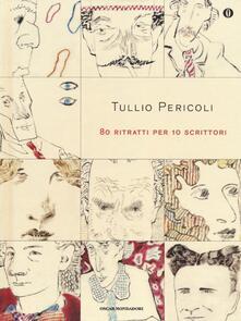 80 ritratti per 10 scrittori. Ediz. illustrata - Tullio Pericoli - copertina
