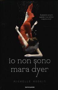 Foto Cover di Io non sono Mara Dyer, Libro di Michelle Hodkin, edito da Mondadori