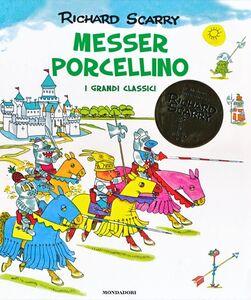 Libro Messer Porcellino. I grandi classici Richard Scarry
