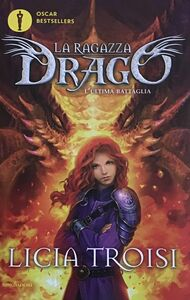 Foto Cover di L' ultima battaglia. La ragazza drago. Vol. 5, Libro di Licia Troisi, edito da Mondadori