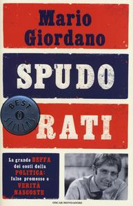 Libro Spudorati. La grande beffa dei costi della politica: false promesse e verità nascoste Mario Giordano