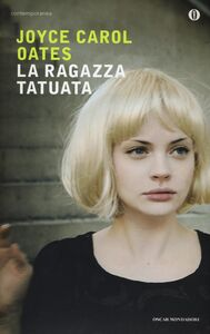 Foto Cover di La ragazza tatuata, Libro di Joyce Carol Oates, edito da Mondadori