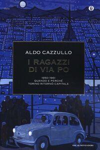 Foto Cover di I ragazzi di via Po 1950-1961. Quando e perché Torino ritornò capitale, Libro di Aldo Cazzullo, edito da Mondadori