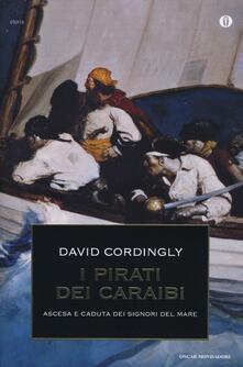 I pirati dei Caraibi. Ascesa e caduta dei signori del mare - David Cordingly - copertina
