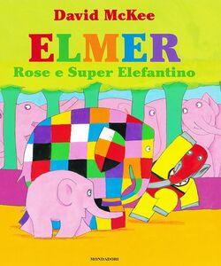 Foto Cover di Elmer, Rose e Super Elefantino, Libro di David McKee, edito da Mondadori