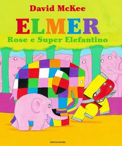 Libro Elmer, Rose e Super Elefantino David McKee